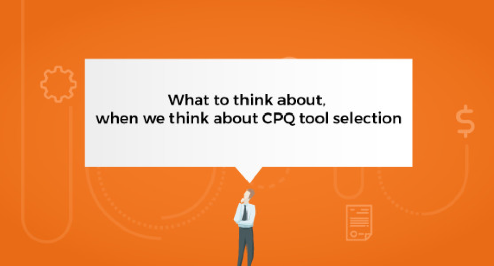 CPQ Tool Selection – How To Find The Right Fit
